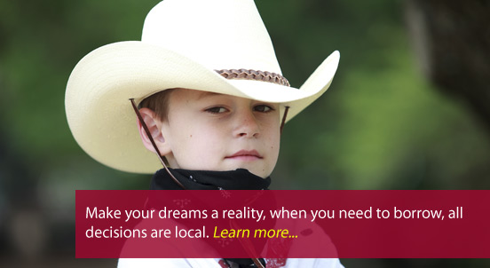 Make your dreams a reality, when you need to borrow, all decisions are local.